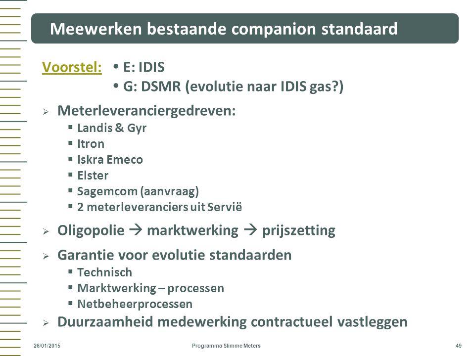 Voorstel:  E: IDIS  G: DSMR (evolutie naar IDIS gas?)  Meterleveranciergedreven:  Landis & Gyr  Itron  Iskra Emeco  Elster  Sagemcom (aanvraag