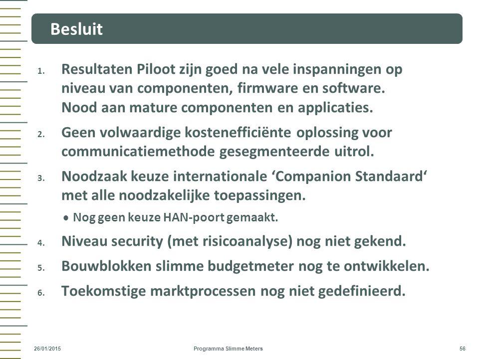1. Resultaten Piloot zijn goed na vele inspanningen op niveau van componenten, firmware en software. Nood aan mature componenten en applicaties. 2. Ge