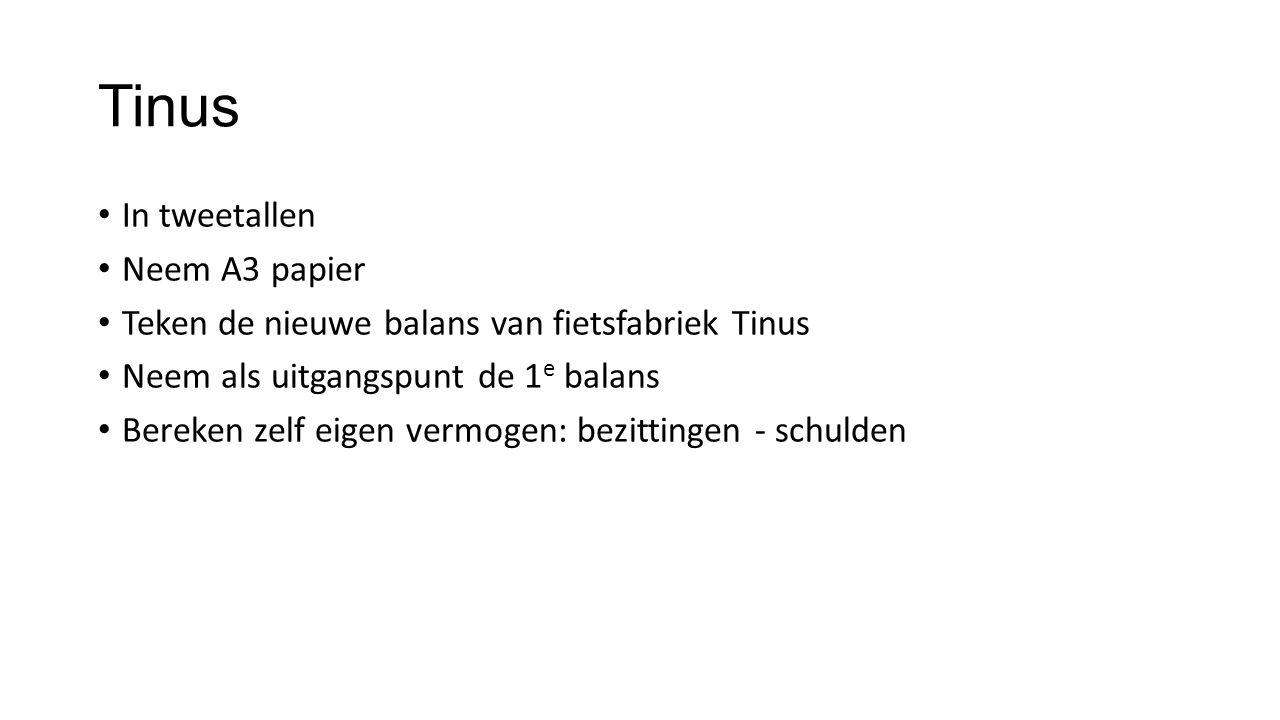 Tinus In tweetallen Neem A3 papier Teken de nieuwe balans van fietsfabriek Tinus Neem als uitgangspunt de 1 e balans Bereken zelf eigen vermogen: bezi