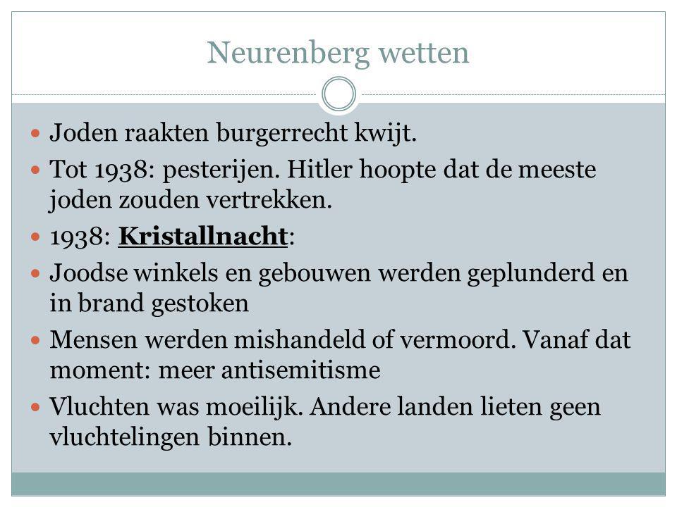 Neurenberg wetten Joden raakten burgerrecht kwijt. Tot 1938: pesterijen. Hitler hoopte dat de meeste joden zouden vertrekken. 1938: Kristallnacht: Joo