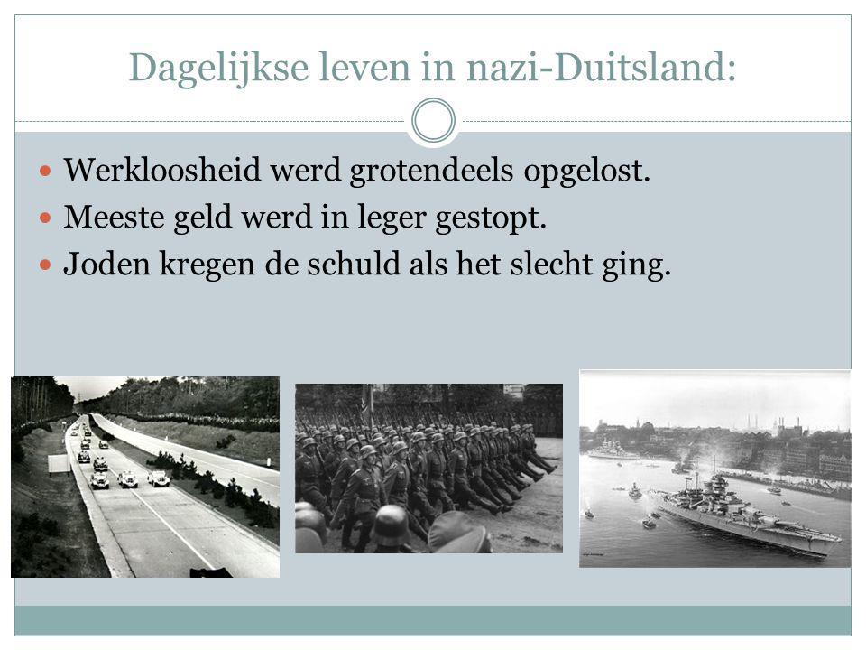 Dagelijkse leven in nazi-Duitsland: Werkloosheid werd grotendeels opgelost. Meeste geld werd in leger gestopt. Joden kregen de schuld als het slecht g