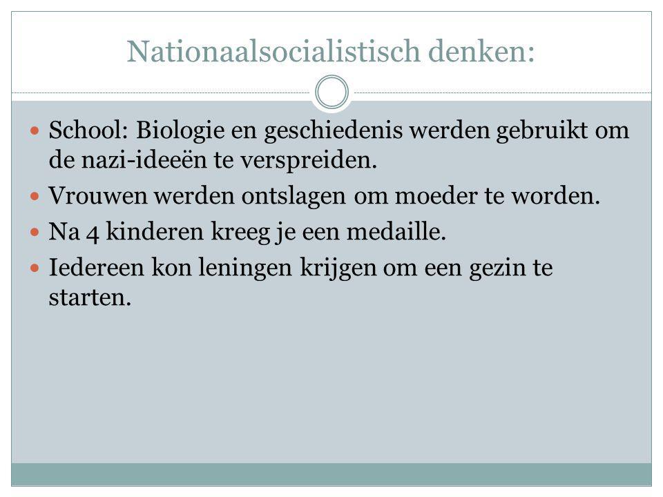 Nationaalsocialistisch denken: School: Biologie en geschiedenis werden gebruikt om de nazi-ideeën te verspreiden. Vrouwen werden ontslagen om moeder t