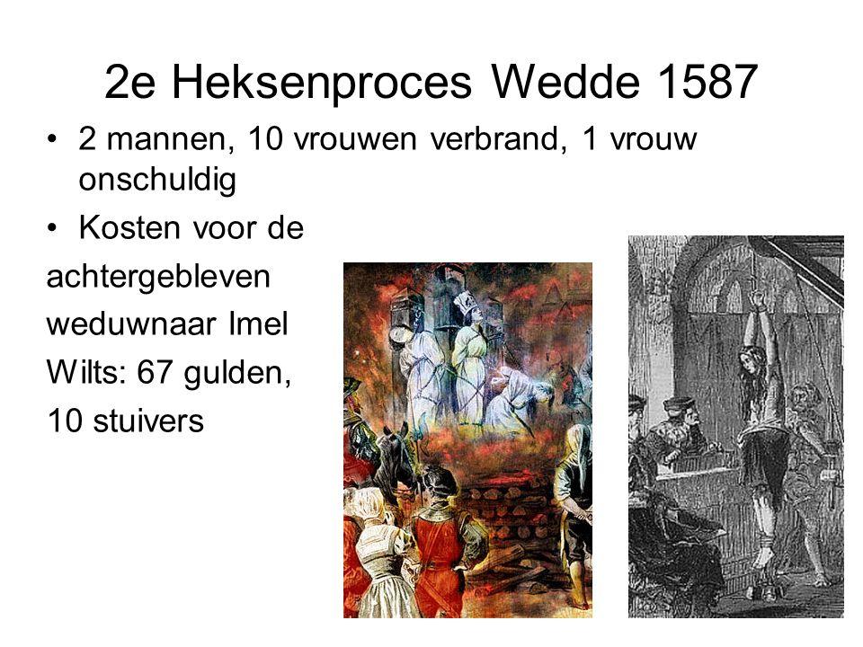 2e Heksenproces Wedde 1587 2 mannen, 10 vrouwen verbrand, 1 vrouw onschuldig Kosten voor de achtergebleven weduwnaar Imel Wilts: 67 gulden, 10 stuiver