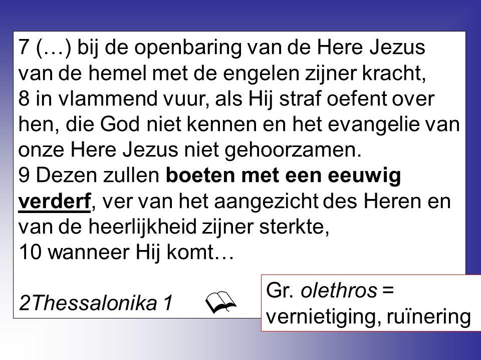7 (…) bij de openbaring van de Here Jezus van de hemel met de engelen zijner kracht, 8 in vlammend vuur, als Hij straf oefent over hen, die God niet k