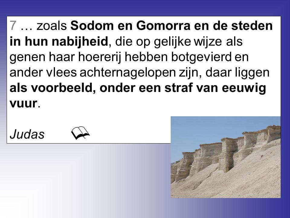 7 … zoals Sodom en Gomorra en de steden in hun nabijheid, die op gelijke wijze als genen haar hoererij hebben botgevierd en ander vlees achternagelope