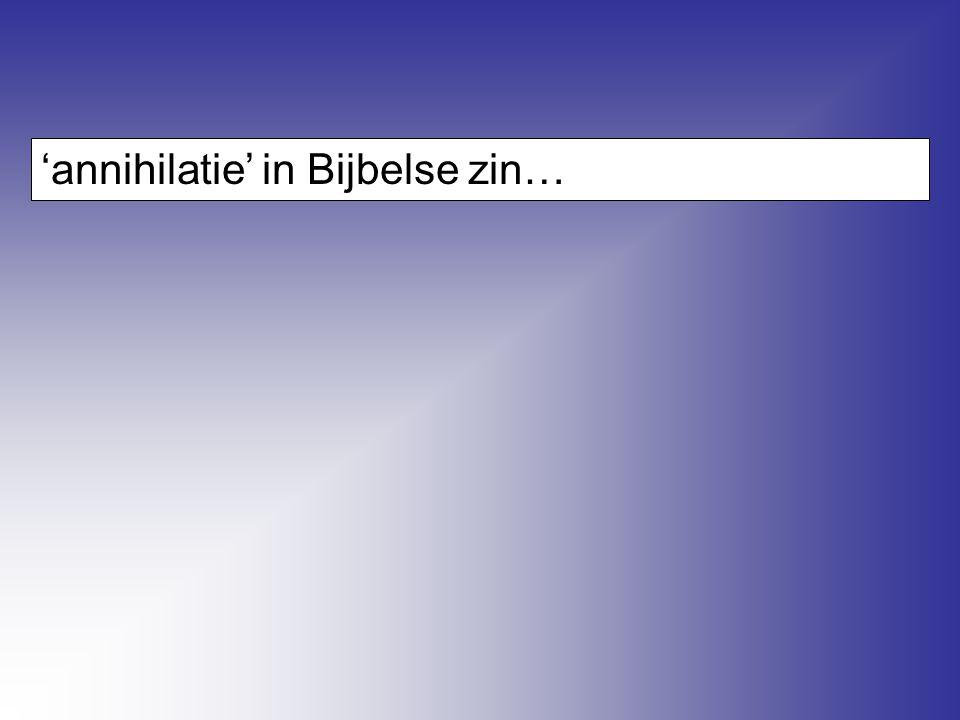 'annihilatie' in Bijbelse zin…