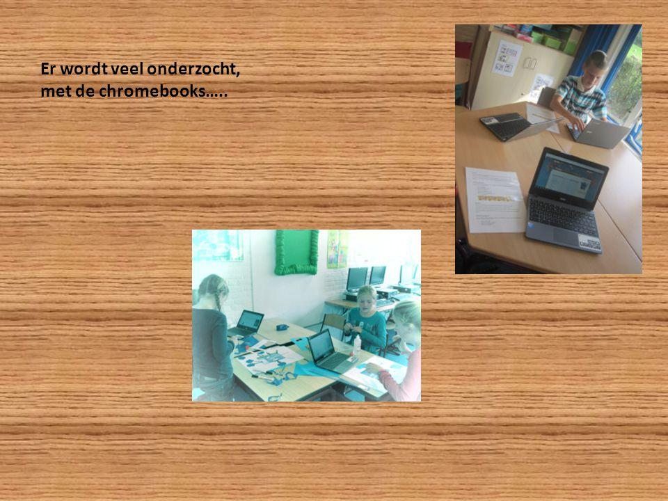 Er wordt veel onderzocht, met de chromebooks…..