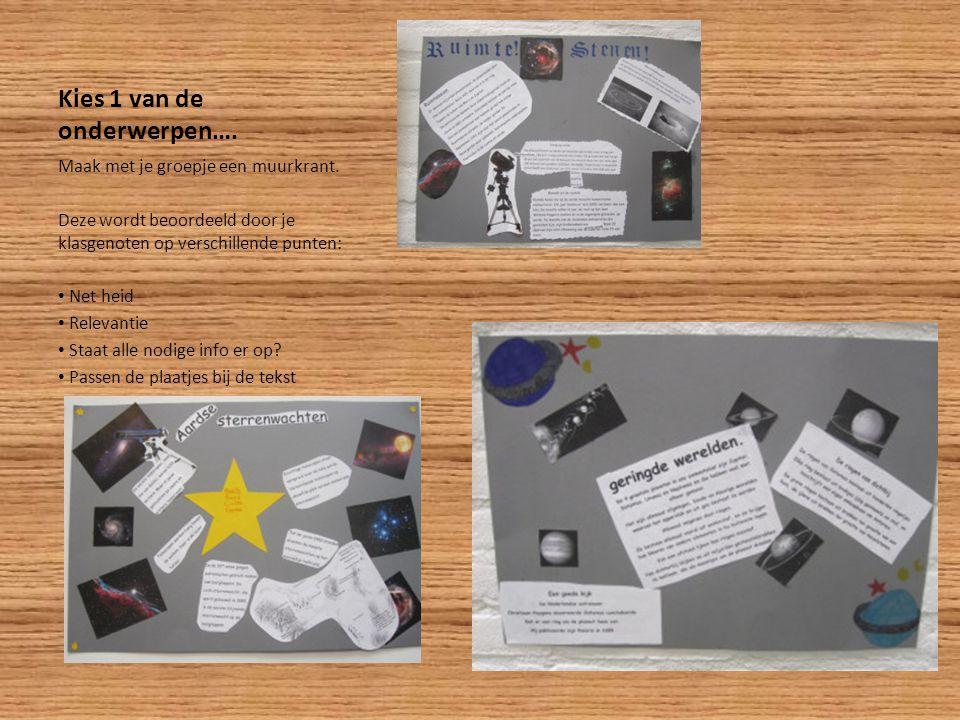 Kies 1 van de onderwerpen…. Maak met je groepje een muurkrant. Deze wordt beoordeeld door je klasgenoten op verschillende punten: Net heid Relevantie