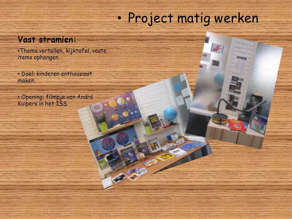 Vast stramien: Project matig werken Thema vertellen, kijktafel, vaste items ophangen. Doel: kinderen enthousiast maken. Opening: filmpje van André Kui