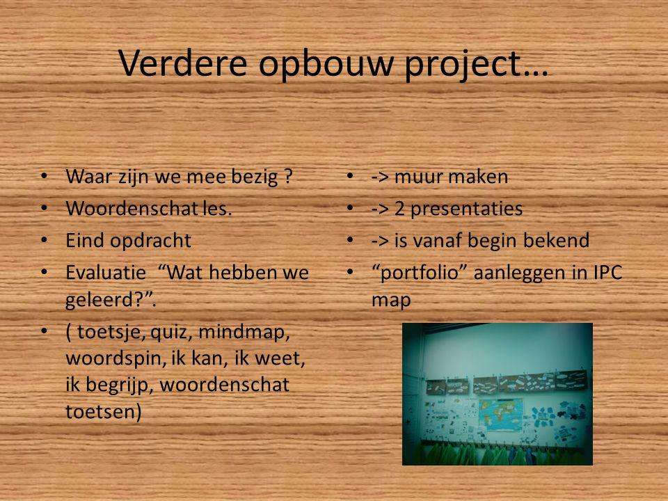 """Verdere opbouw project… Waar zijn we mee bezig ? Woordenschat les. Eind opdracht Evaluatie """"Wat hebben we geleerd?"""". ( toetsje, quiz, mindmap, woordsp"""
