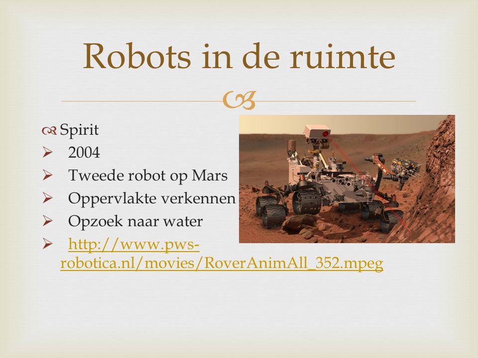   Spirit  2004  Tweede robot op Mars  Oppervlakte verkennen  Opzoek naar water  http://www.pws- robotica.nl/movies/RoverAnimAll_352.mpeghttp://