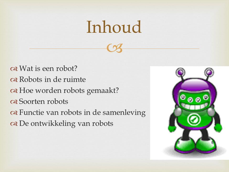   Wat is een robot?  Robots in de ruimte  Hoe worden robots gemaakt?  Soorten robots  Functie van robots in de samenleving  De ontwikkeling van
