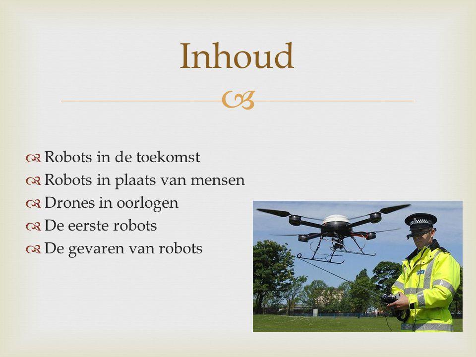   Robots in de toekomst  Robots in plaats van mensen  Drones in oorlogen  De eerste robots  De gevaren van robots Inhoud