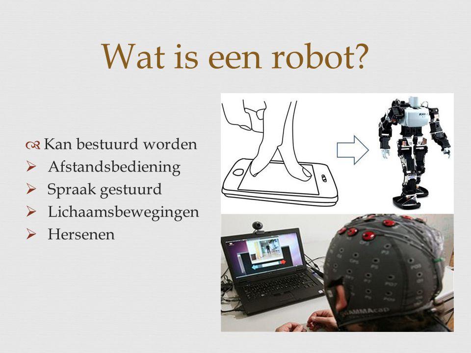  Kan bestuurd worden  Afstandsbediening  Spraak gestuurd  Lichaamsbewegingen  Hersenen Wat is een robot?