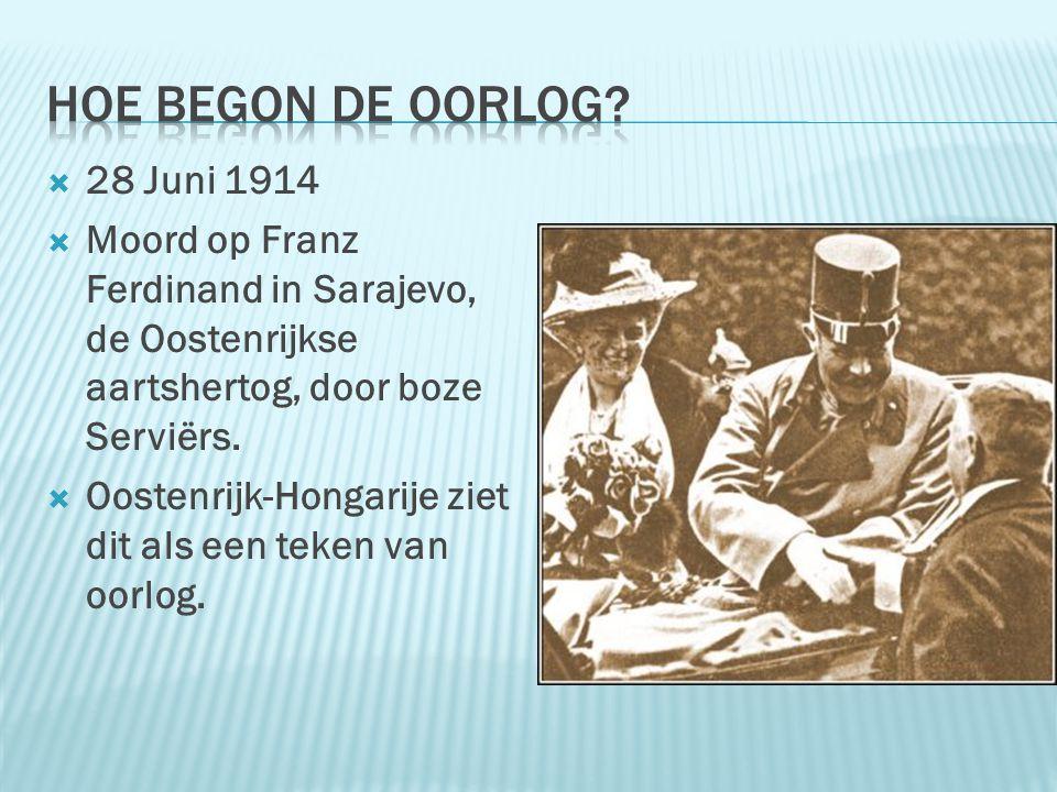  28 Juni 1914  Moord op Franz Ferdinand in Sarajevo, de Oostenrijkse aartshertog, door boze Serviërs.  Oostenrijk-Hongarije ziet dit als een teken