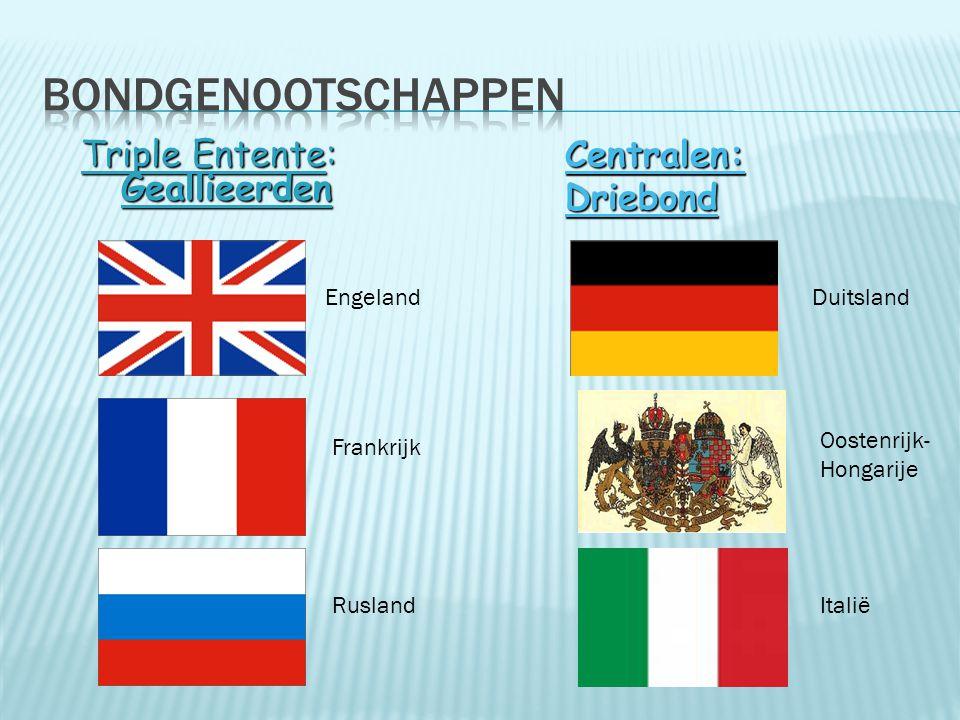 Triple Entente: Geallieerden Centralen:Driebond Engeland Frankrijk Rusland Duitsland Oostenrijk- Hongarije Italië