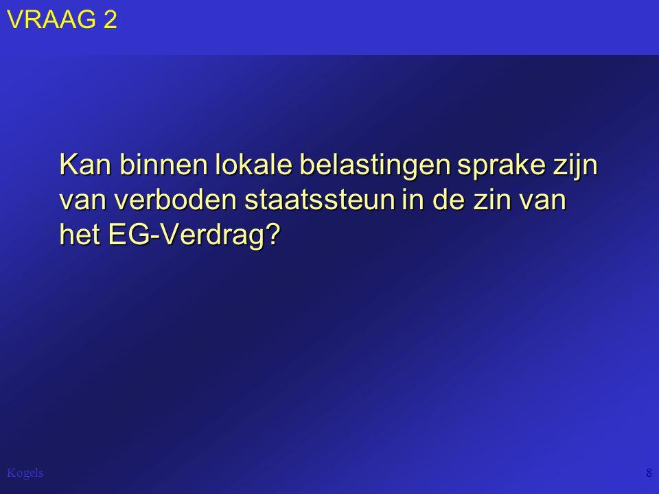 Kogels8 VRAAG 2 Kan binnen lokale belastingen sprake zijn van verboden staatssteun in de zin van het EG-Verdrag?