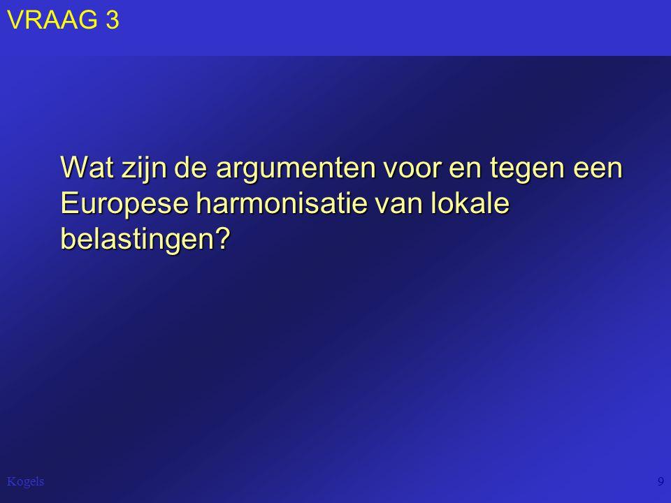 Kogels9 VRAAG 3 Wat zijn de argumenten voor en tegen een Europese harmonisatie van lokale belastingen?