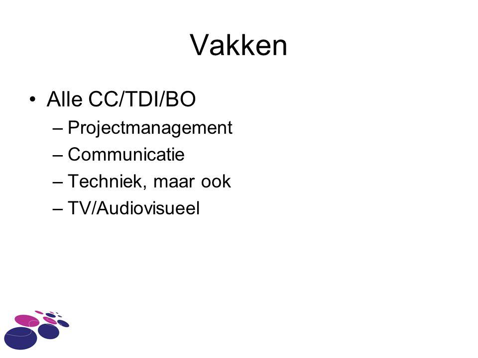 Vakken Alle CC/TDI/BO –Projectmanagement –Communicatie –Techniek, maar ook –TV/Audiovisueel