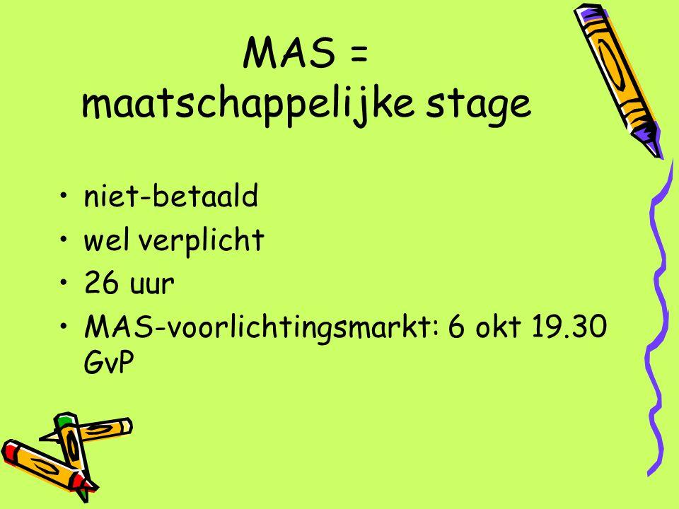 MAS = maatschappelijke stage niet-betaald wel verplicht 26 uur MAS-voorlichtingsmarkt: 6 okt 19.30 GvP