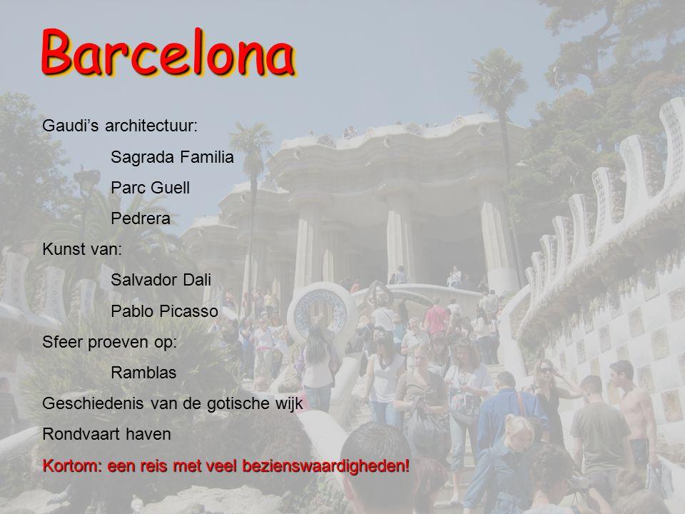 BarcelonaBarcelona Gaudi's architectuur: Sagrada Familia Parc Guell Pedrera Kunst van: Salvador Dali Pablo Picasso Sfeer proeven op: Ramblas Geschiede