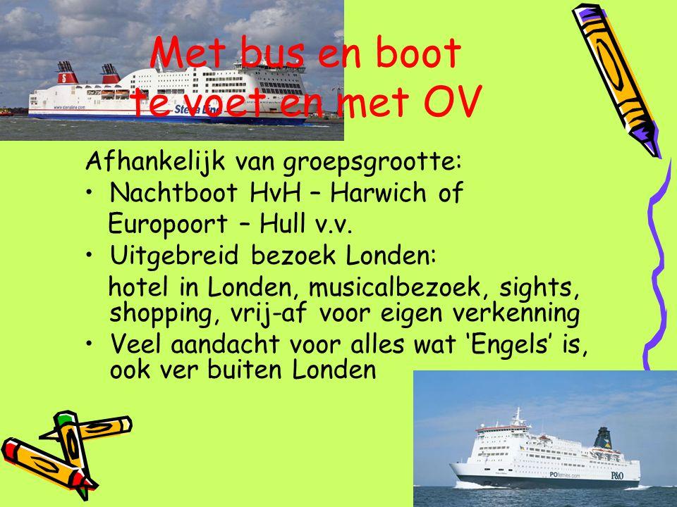 Met bus en boot te voet en met OV Afhankelijk van groepsgrootte: Nachtboot HvH – Harwich of Europoort – Hull v.v. Uitgebreid bezoek Londen: hotel in L
