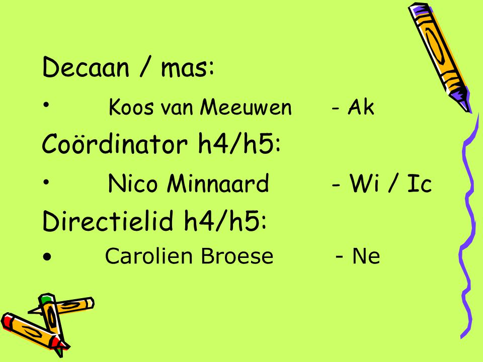 Decaan / mas: Koos van Meeuwen- Ak Coördinator h4/h5: Nico Minnaard - Wi / Ic Directielid h4/h5: Carolien Broese - Ne