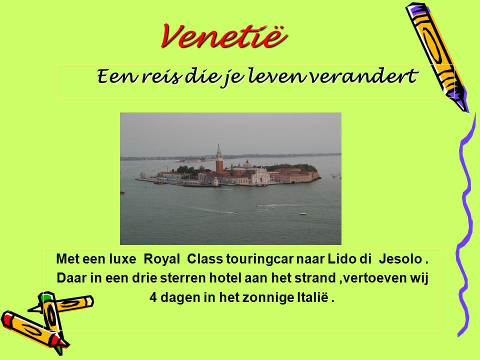 Venetië Een reis die je leven verandert Met een luxe Royal Class touringcar naar Lido di Jesolo. Daar in een drie sterren hotel aan het strand,vertoev