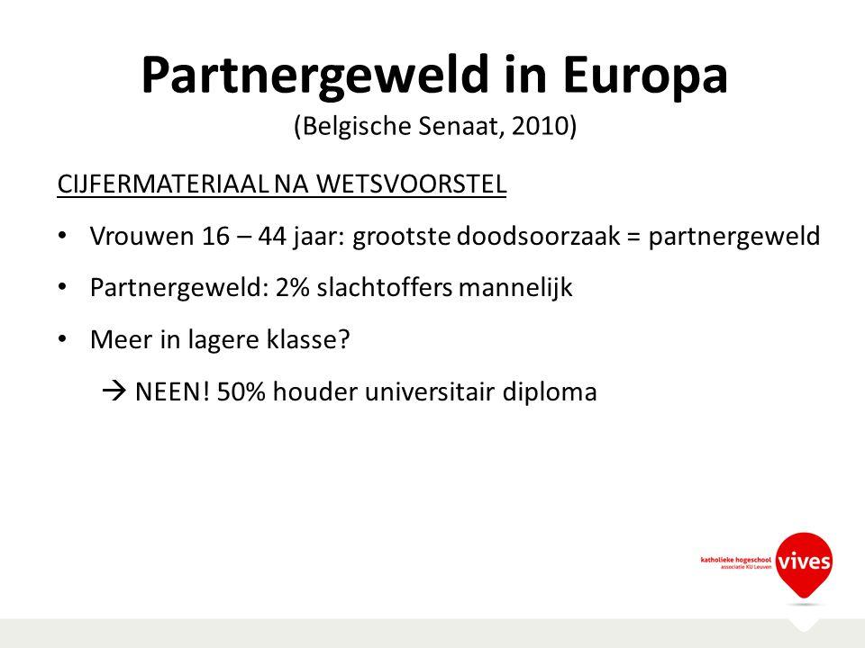 Partnergeweld in Europa (Belgische Senaat, 2010) CIJFERMATERIAAL NA WETSVOORSTEL Vrouwen 16 – 44 jaar: grootste doodsoorzaak = partnergeweld Partnerge