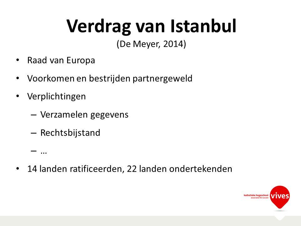 Verdrag van Istanbul (De Meyer, 2014) Raad van Europa Voorkomen en bestrijden partnergeweld Verplichtingen – Verzamelen gegevens – Rechtsbijstand – …