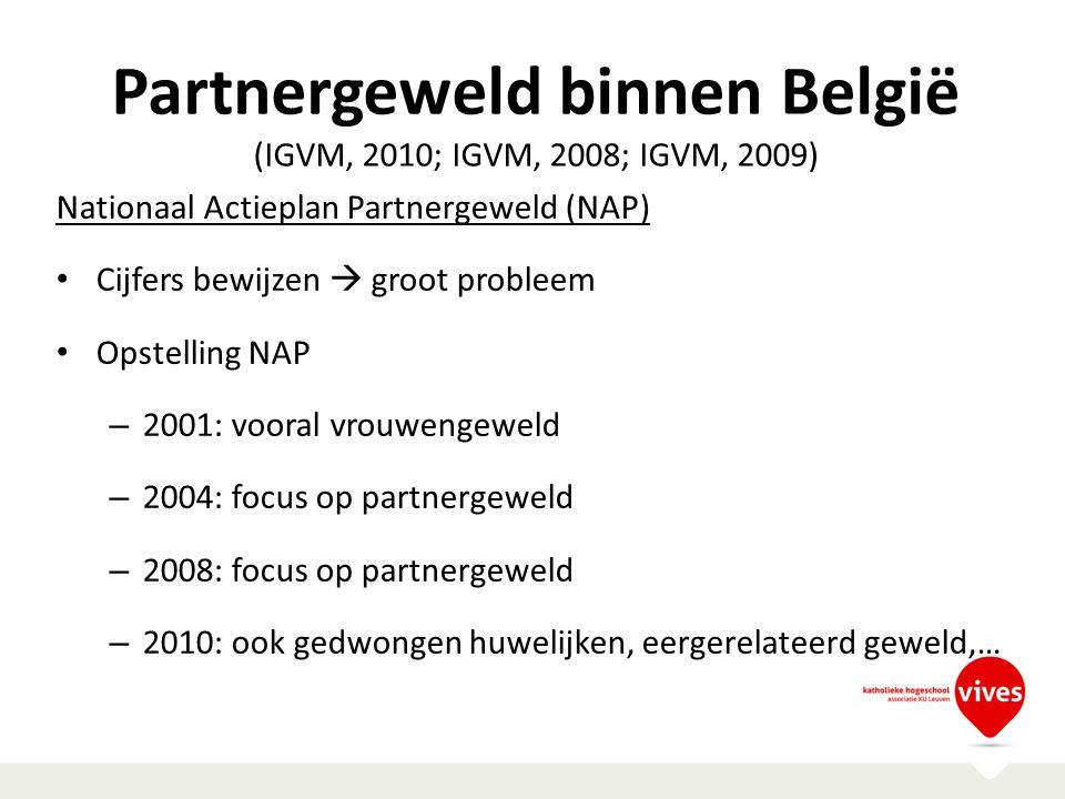 Partnergeweld binnen België (IGVM, 2010; IGVM, 2008; IGVM, 2009) Nationaal Actieplan Partnergeweld (NAP) Cijfers bewijzen  groot probleem Opstelling
