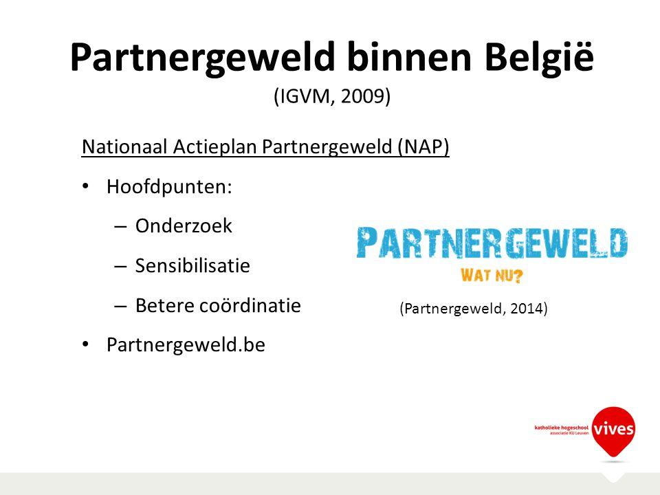 Partnergeweld binnen België (IGVM, 2009) Nationaal Actieplan Partnergeweld (NAP) Hoofdpunten: – Onderzoek – Sensibilisatie – Betere coördinatie Partne