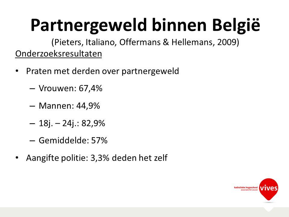 Partnergeweld binnen België (Pieters, Italiano, Offermans & Hellemans, 2009) Onderzoeksresultaten Praten met derden over partnergeweld – Vrouwen: 67,4