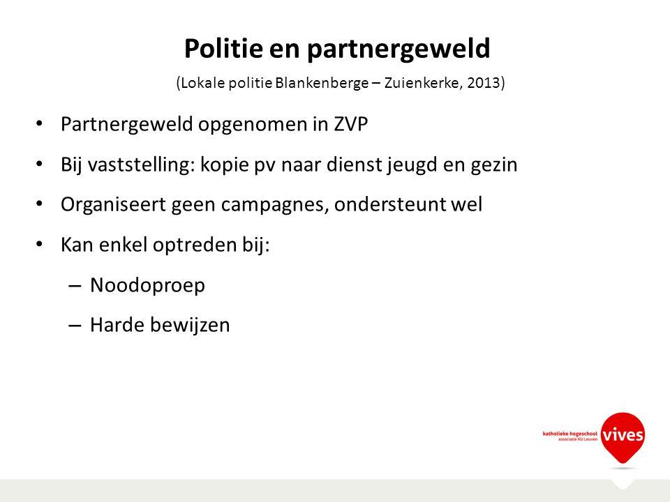 Politie en partnergeweld Partnergeweld opgenomen in ZVP Bij vaststelling: kopie pv naar dienst jeugd en gezin Organiseert geen campagnes, ondersteunt