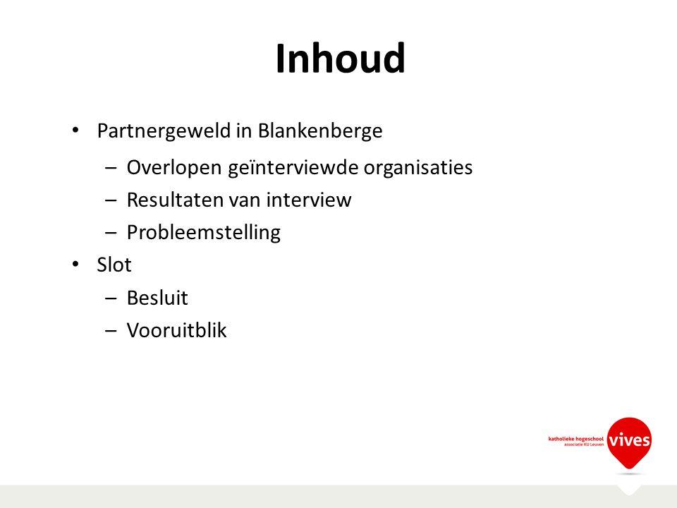 Inhoud Partnergeweld in Blankenberge –Overlopen geïnterviewde organisaties –Resultaten van interview –Probleemstelling Slot –Besluit –Vooruitblik