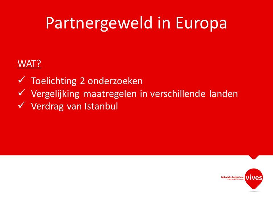 Partnergeweld in Europa WAT? Toelichting 2 onderzoeken Vergelijking maatregelen in verschillende landen Verdrag van Istanbul