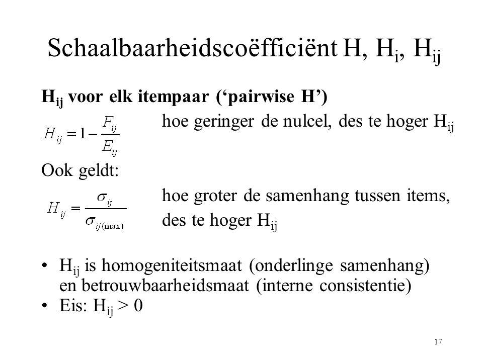 17 Schaalbaarheidscoëfficiënt H, H i, H ij H ij voor elk itempaar ('pairwise H') hoe geringer de nulcel, des te hoger H ij Ook geldt: hoe groter de sa