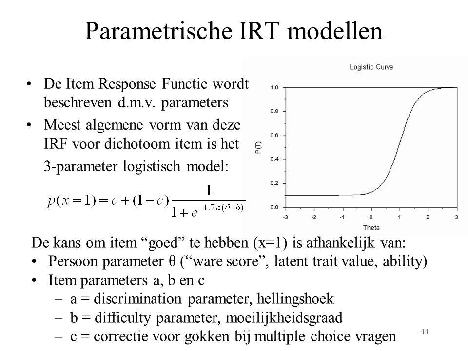 44 Parametrische IRT modellen De Item Response Functie wordt beschreven d.m.v. parameters Meest algemene vorm van deze IRF voor dichotoom item is het