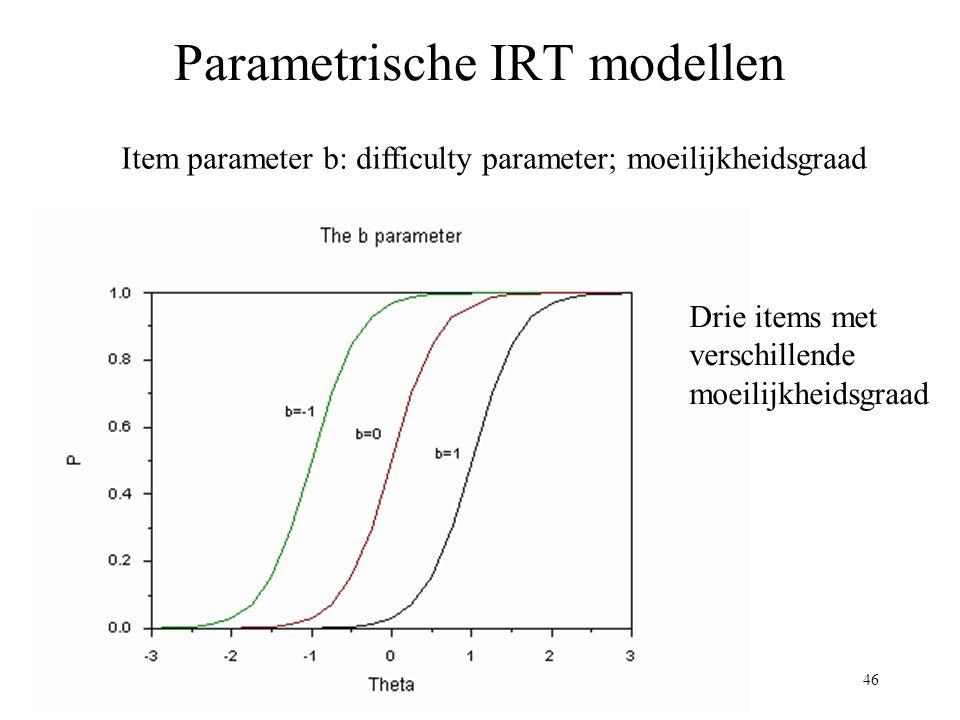 46 Parametrische IRT modellen Item parameter b: difficulty parameter; moeilijkheidsgraad Drie items met verschillende moeilijkheidsgraad