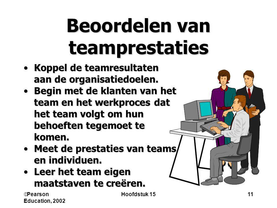  Pearson Education, 2002 Hoofdstuk 1511 Beoordelen van teamprestaties Koppel de teamresultaten aan de organisatiedoelen.Koppel de teamresultaten aan