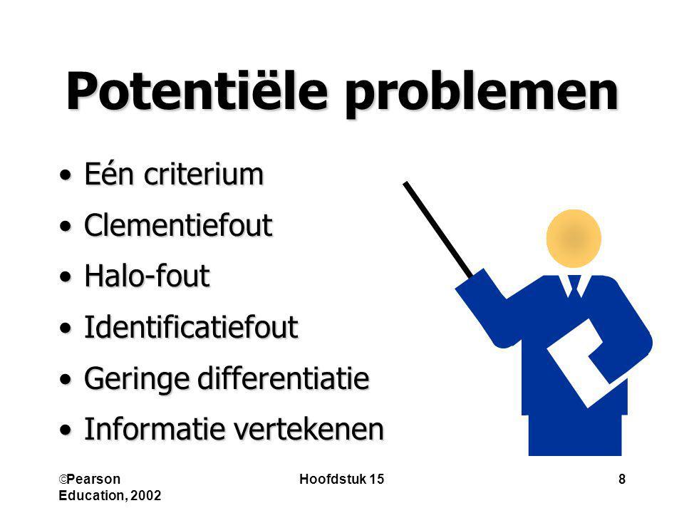  Pearson Education, 2002 Hoofdstuk 158 Potentiële problemen Eén criteriumEén criterium ClementiefoutClementiefout Halo-foutHalo-fout Identificatiefou