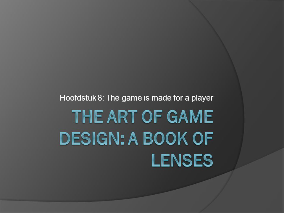 Hoofdstuk 8: The game is made for a player