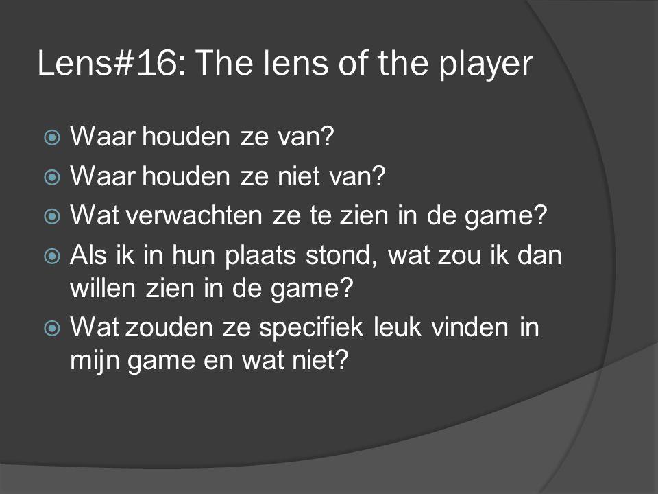 Lens#16: The lens of the player  Waar houden ze van.