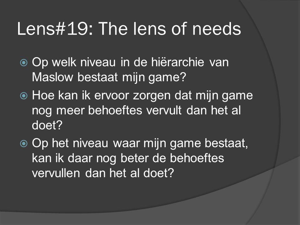 Lens#19: The lens of needs  Op welk niveau in de hiërarchie van Maslow bestaat mijn game.