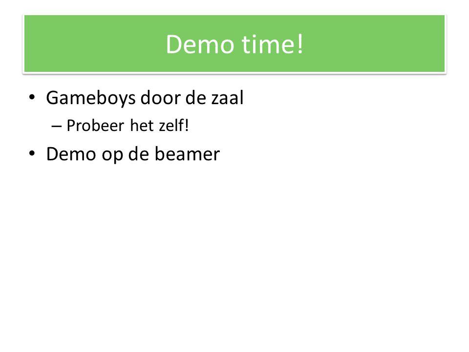 Demo time! Gameboys door de zaal – Probeer het zelf! Demo op de beamer