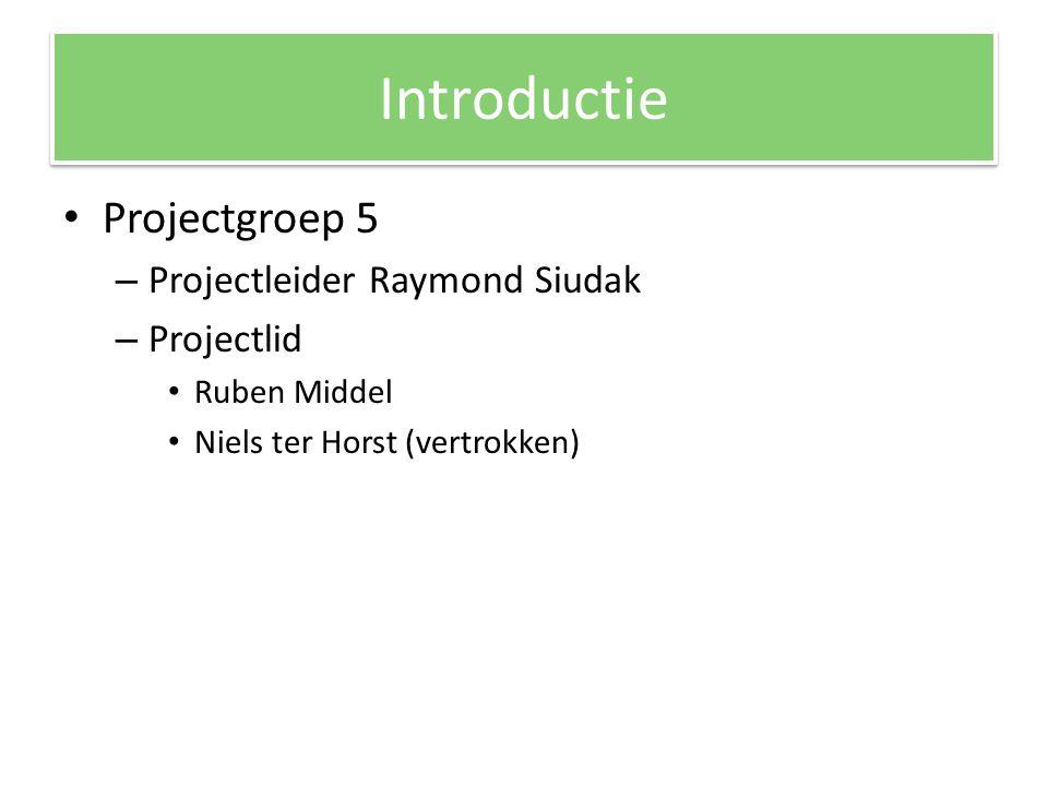 Introductie Projectgroep 5 – Projectleider Raymond Siudak – Projectlid Ruben Middel Niels ter Horst (vertrokken)