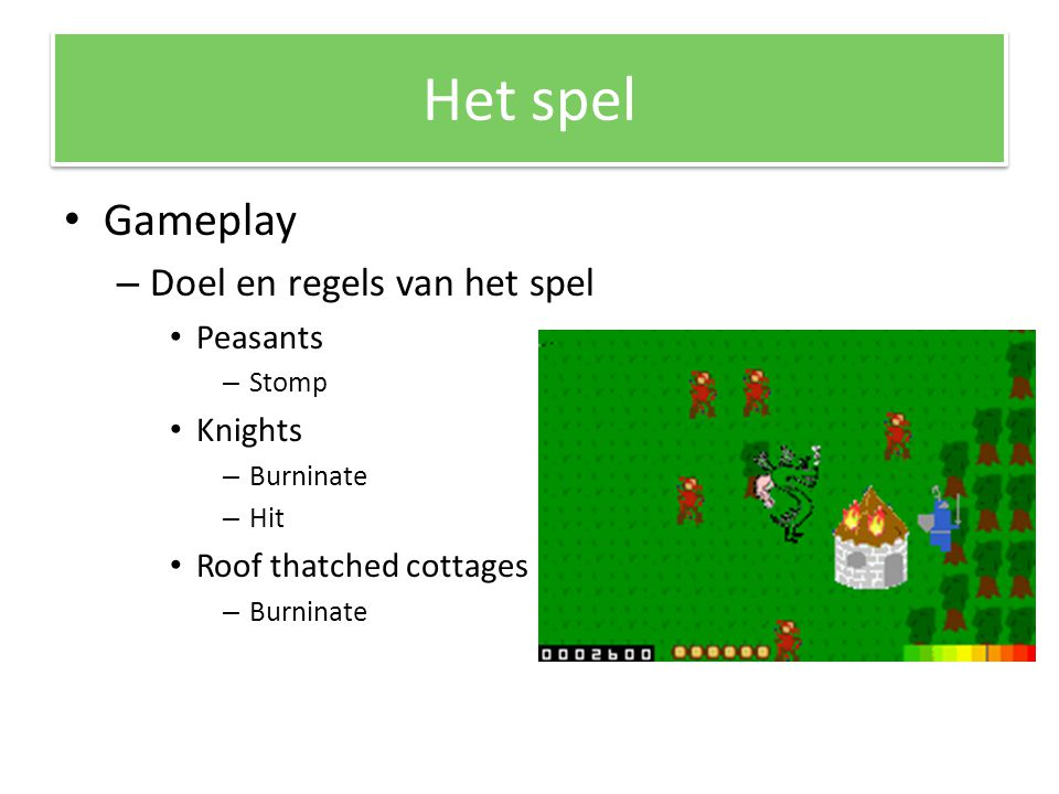 Het spel Gameplay – Doel en regels van het spel Peasants – Stomp Knights – Burninate – Hit Roof thatched cottages – Burninate