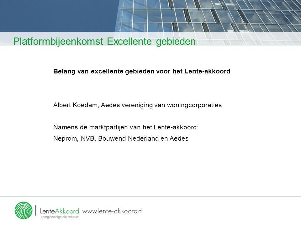 Platformbijeenkomst Excellente gebieden Belang van excellente gebieden voor het Lente-akkoord Albert Koedam, Aedes vereniging van woningcorporaties Na