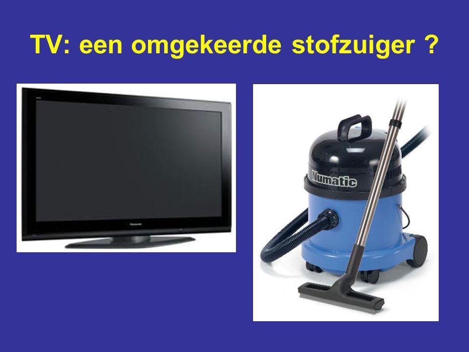 TV: een omgekeerde stofzuiger ?