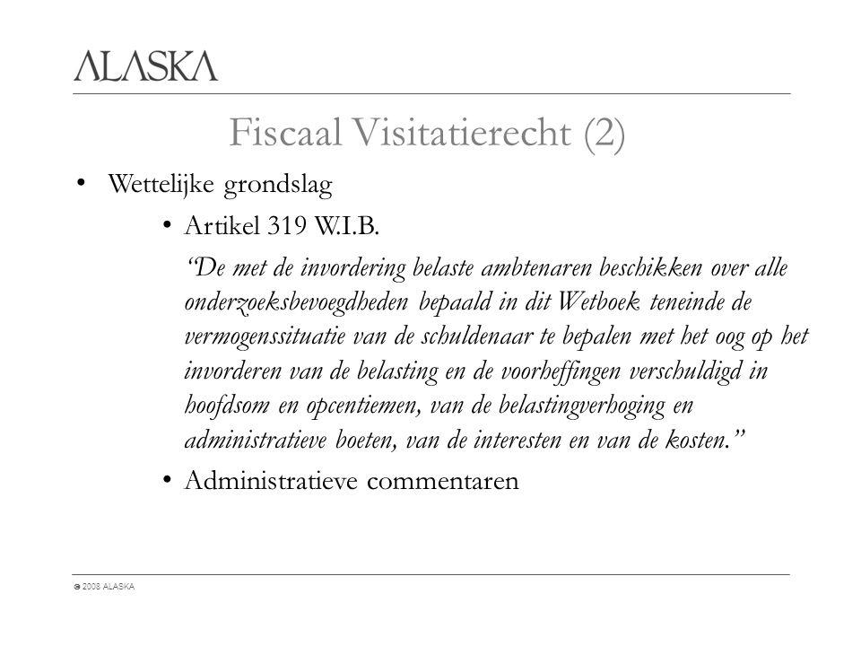  2008 ALASKA Fiscaal Visitatierecht (2) Wettelijke grondslag Artikel 319 W.I.B.